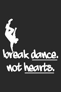 break dance. not hearts.: Breakdance Notebook Blank Lined breakdancing dance Journal line with lines 6x9 120 Pages Checklist Record Book dancing ... Gift for Breakdancer Breakdance Lovers