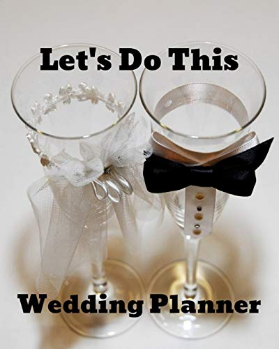 Let's Do This Wedding Planner: Wedding Journal Organizer for Brides and Grooms to be to dream of special day, Worksheets Checklists