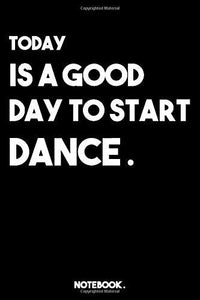 "TODAY IS A GOOD DAY TO START DANCE: lined book/journal gift ; 6"" x 9"" ( 120 pages ) Daily Checklist Productivity Journal."