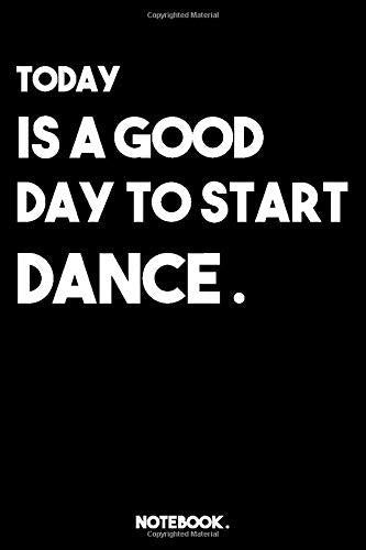 TODAY IS A GOOD DAY TO START DANCE: lined book/journal gift ; 6