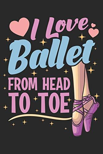 I Love Ballet From Head To Toe: Ballerina Notebook Blank Line Journal Lined with Lines 6x9 120 Pages Checklist Record Book Take Notes Ballet Dancer ... Gift for Ballerina Dance Trainer Coach Gifts