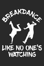 Load image into Gallery viewer, Breakdance Like No One's Watching: Breakdance Notebook Blank Lined breakdancing dance Journal line with lines 6x9 120 Pages Checklist Record Book ... Gift for Breakdancer Breakdance Lovers