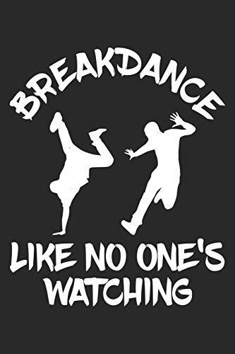 Breakdance Like No One's Watching: Breakdance Notebook Blank Lined breakdancing dance Journal line with lines 6x9 120 Pages Checklist Record Book ... Gift for Breakdancer Breakdance Lovers