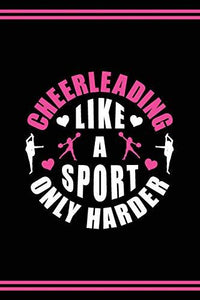 Cheerleader Journal Girls Cheerleading Diary: Blank Lined Notebook + Goals and Wish List | Black Cover with Pink Bow & Cheerleading Like A Sport Only Harder