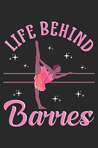 Life Behind Barres: Ballerina Notebook Blank Dot Grid Journal dotted with dots 6x9 120 Pages Checklist Record Book Take Notes Ballet Dancer Dancing ... Gift for Ballerina Dance Trainer Coach Gifts