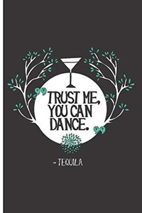 "Trust Me, You Can Dance Tequila: 120 Daily Checklist Pages - 6"" x 9"" - Planner, Journal, Notebook, Composition Book, Diary for Women, Men, Teens, and Children"