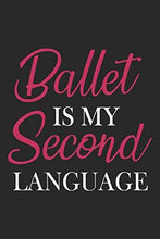 Load image into Gallery viewer, Ballet Is My Second Language: Ballet Notebook Blank Dot Grid Dancing Journal dotted with dots 6x9 120 Pages Checklist Record Book Cute Funny Take ... Kids Christmas Gift for Ballet Lover Dancer
