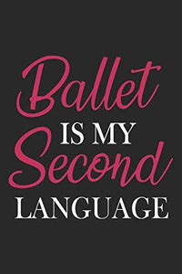 Ballet Is My Second Language: Ballet Notebook Blank Dot Grid Dancing Journal dotted with dots 6x9 120 Pages Checklist Record Book Cute Funny Take ... Kids Christmas Gift for Ballet Lover Dancer