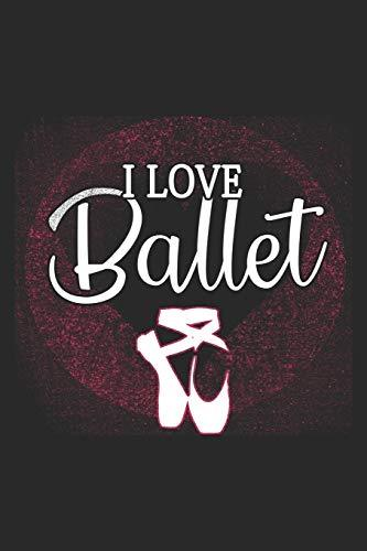 I Love Ballet: Ballet Notebook Blank Line Dancing Journal Lined with Lines 6x9 120 Pages Checklist Record Book Cute Funny Take Notes Gift Ballerina ... Kids Christmas Gift for Ballet Lover Dancer