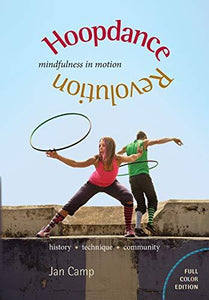 Hoopdance Revolution: Mindfulness in Motion: Full Color Edition