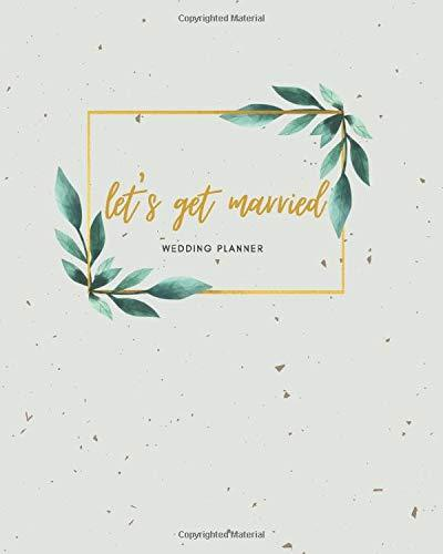 Let's Get Married - Wedding Planner: The big day organizer for the bride to be - keep track of all the important information; includes checklists, ... planning, seating chart, and more...