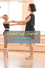 Load image into Gallery viewer, Bucket List Journal for Dance Instructors: Life is an adventure, the ultimate journey full of wonder, a challenge that awaits all men and women; Plan ... inspirational bucketlist keepsake notebook.