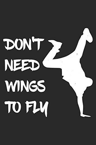 Don't Need Wings To Fly: Breakdance Notebook Blank Dot Grid breakdancing dance Journal dotted with dots 6x9 120 Pages Checklist Record Book dancing ... Gift for Breakdancer Breakdance Lovers