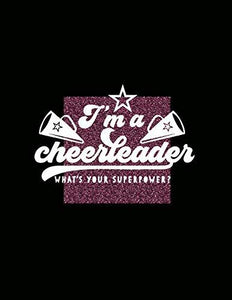 I'm a Cheerleader What's Your Superpower: A Guided Notebook / Journal for Cheer - Prompts, Game Day Preparation, Check-lists, Competitions, Camp and Much Much More! Your Squad Needs You.