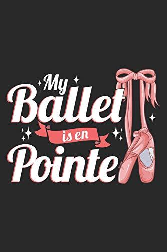 My Ballet Is En Pointe: Ballerina Notebook Blank Dot Grid Journal dotted with dots 6x9 120 Pages Checklist Record Book Take Notes Ballet Dancer ... Gift for Ballerina Dance Trainer Coach Gifts
