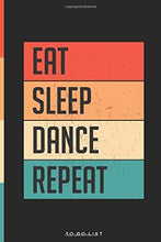 Load image into Gallery viewer, Eat Sleep Dance Repeat To Do List Notebook: Daily To-Do List Tracker Journal with Checkboxes| Custom Design | 6 x 9 Inch, 120 Pages.