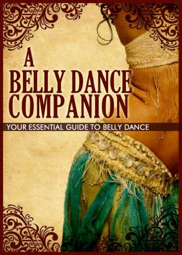 A Belly Dance Companion: Your Essential Guide To Belly Dance