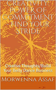 Creativity: POWER OF COMMITMENT - Find Your Stride: Creative Thoughts/Build Your Belly Dance Business (Creativity Power of Commitment Book 2)