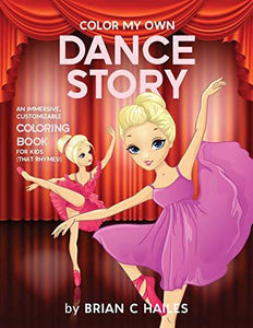 Color My Own Dance Story: An Immersive, Customizable Coloring Book for Kids (That Rhymes!)