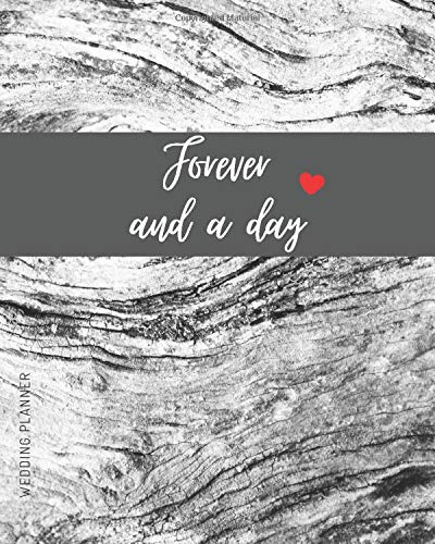 Forever And a Day: The big day organizer for the bride to be - keep track of all the important information; includes checklists, to-do templates, budget, honeymoon planning, seating chart, and more...