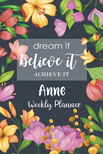 Dream It Believe It Achieve It Anne Weekly Planner: Personalised Name Organizer Weekly Plan To Do List Checklist Goals and Thoughts all in One