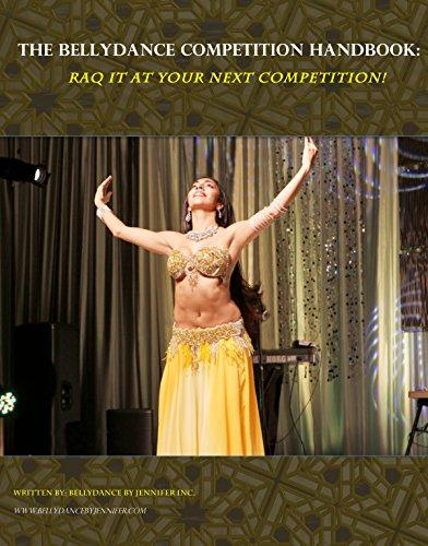 The Bellydance Competition Handbook: Raq It At Your Next Competition!