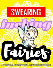 Load image into Gallery viewer, Swearing Fairies: A Hilarious Swear Word Adult Coloring Book: Fun Sweary Colouring: Dancing Fairies, Cute Animals, Pretty Flowers...