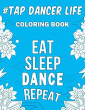 Load image into Gallery viewer, Tap Dancer Life: A Snarky, Relatable & Humorous Coloring Book For Tap Dancers