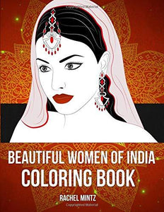 Beautiful Women of India Coloring Book: Portraits & Dancing Indian Girls For Relaxing Unwinding Moments - Adults & Teenagers