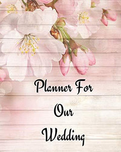 Planner For Our Wedding: Wedding Journal Organizer for Brides and Grooms to be to dream of special day, Worksheets Checklists