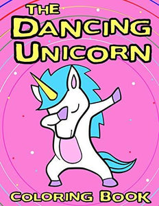 The Dancing Unicorn Coloring Book: A Fun Children's coloring book, for kids ages 3, 4, 5, 6, 7 & 8! (Books for Daughters)