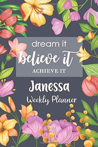 Dream It Believe It Achieve It Janessa Weekly Planner: Personalised Name Organizer Weekly Plan To Do List Checklist Goals and Thoughts all in One