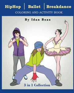 Hip Hop, Ballet, Breakdance: Coloring & Activity Book (3 in 1 collection) (Volume 1)