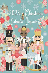 2023 Christmas Calendar Organizer: Blue Holiday Nutcracker, October - December 2023 Weekly And Monthly Calendar Planner With Lots Of Checklist To Get You Organized | 6 x 9 Inch Notebook
