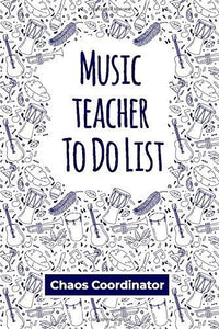 Music teacher To Do List Notebook: Chaos Coordinator Checklist And Dot Grid Book With Not to do List For Music Dance Teachers and Professionals
