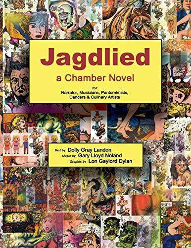 Jagdlied: a Chamber Novel for Narrator, Musicians, Pantomimists, Dancers & Culinary Artists (color paperback)