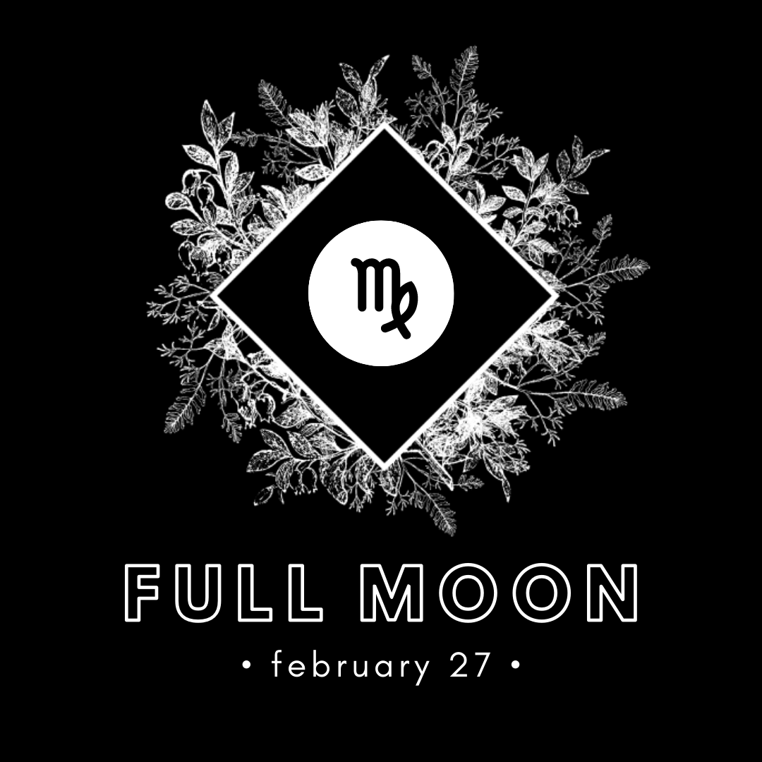 FULL MOON IN VIRGO - FEB 27, 2021