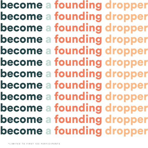 SPECIAL OFFER :: Founding Dropper Membership