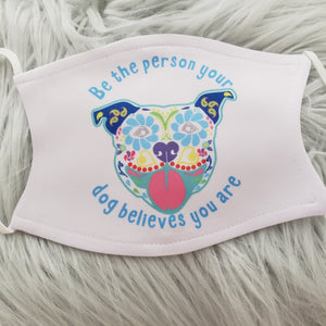 Be The Person Your Dog Believes You Are Mask