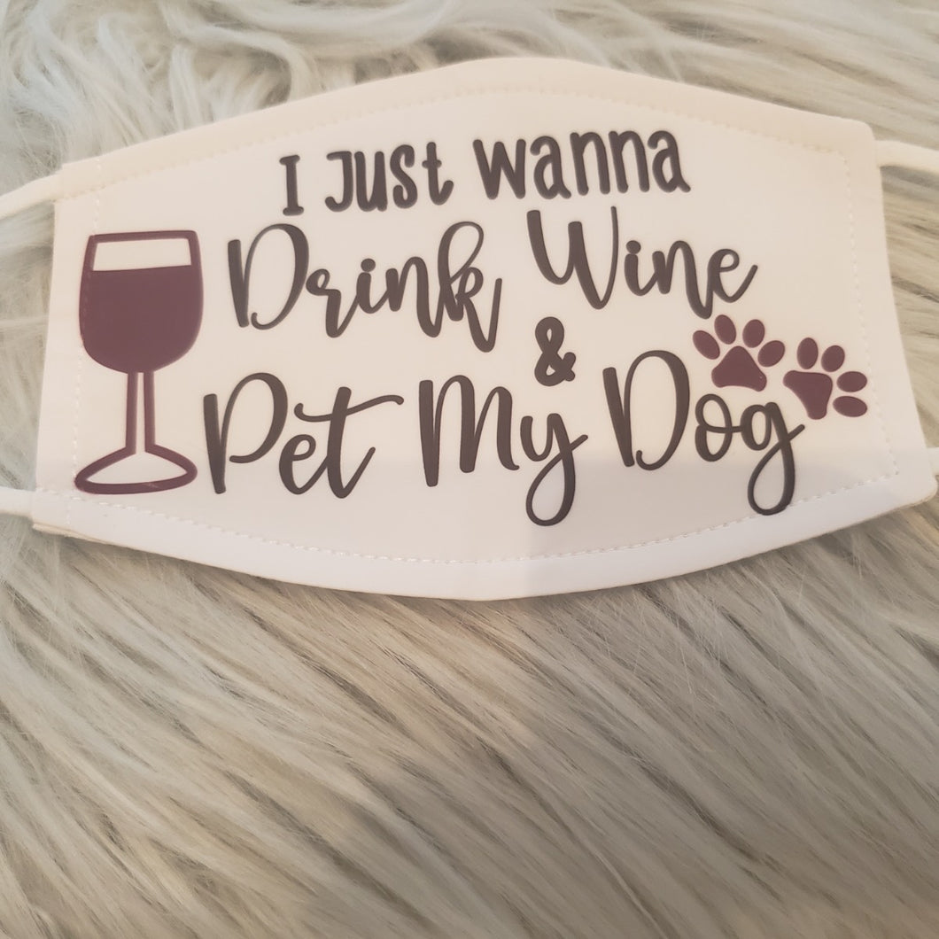 I Just Wanna Drink Wine & Pet My Dog Mask