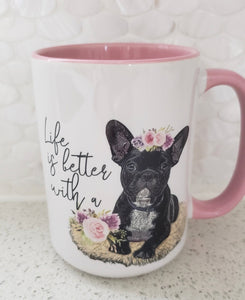 "French Bulldog ""Life is Better with a Frenchie"" Ceramic Mug"