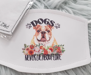 "Bulldog ""Dogs Never Lie About Love"" Mask"