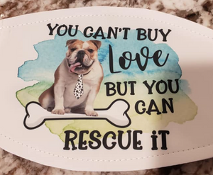 "Bulldog ""You Can't Buy Love But You Can Rescue It"" Mask"