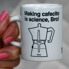 Load image into Gallery viewer, Making cafecito is science, Bro!