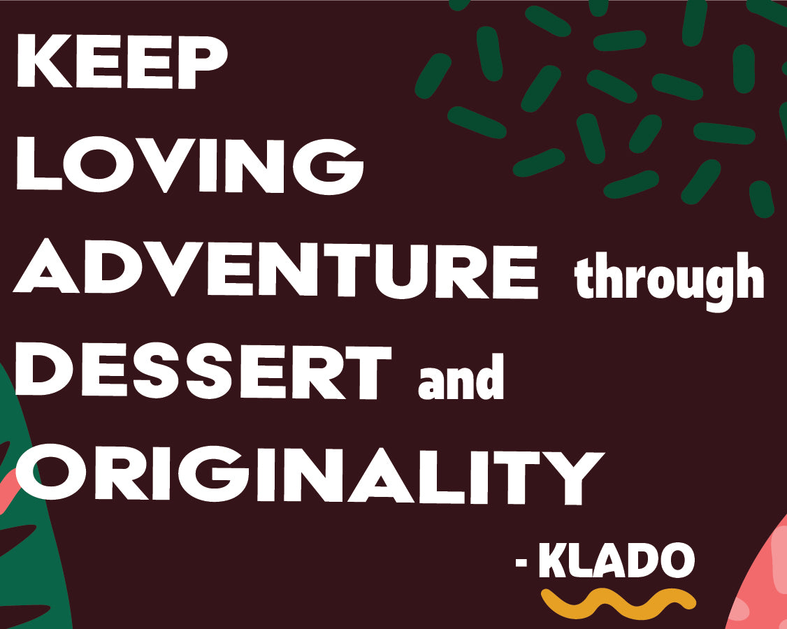 KLADO Meaning - Keep loving adventure through dessert and originality
