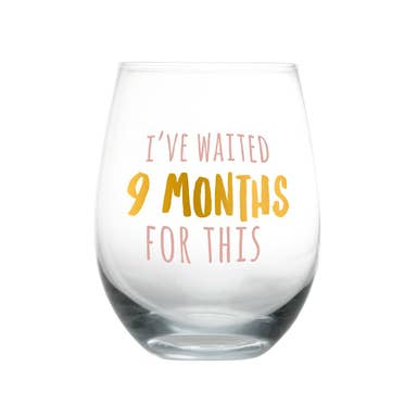 I've Waited 9 Months For This Motherhood Wine Glass