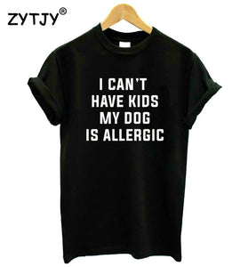 """I Can't Have Kids My Dog is Allergic"" Tee"
