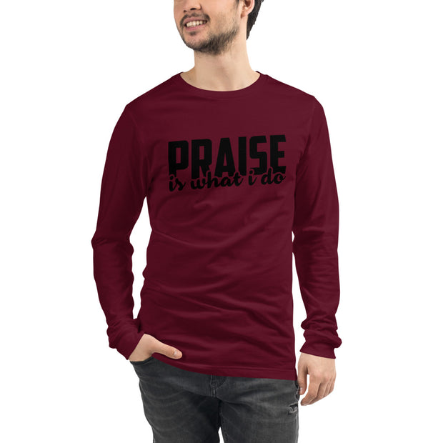 Praise Is What I Do Unisex Long Sleeve Tee
