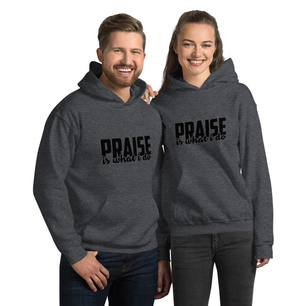 Praise Is What I Do Unisex Hoodie
