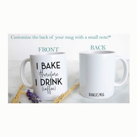 I Drink Therefore I Bake Ceramic Mug - with option to Personalize
